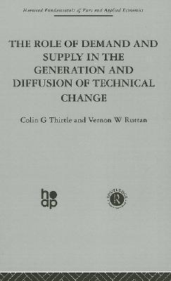 The Role of Demand and Supply in the Generation and Diffusion of Technical Change Colin G. Thirtle