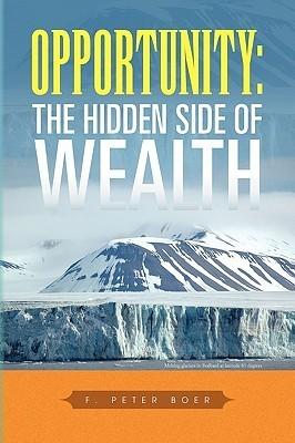Opportunity: The Hidden Side of Wealth  by  F. Peter Boer