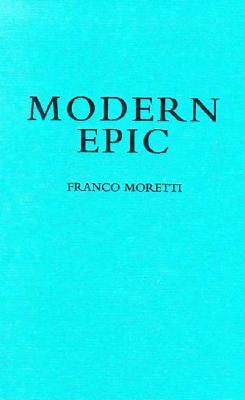 Modern Epic: The World-System from Goethe to Garcia Marquez  by  Franco Moretti