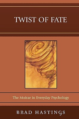 Twist of Fate: The Moirae in Everyday Psychology  by  Brad Hastings