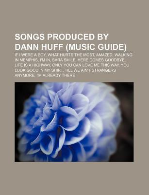 Songs Produced  by  Dann Huff: What Hurts the Most, Amazed, Walking in Memphis, Here Comes Goodbye, You Look Good in My Shirt by Books LLC