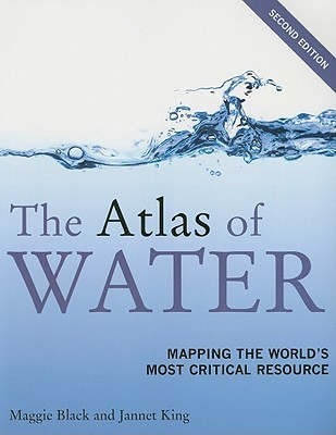 The Atlas of Water: Mapping the Worlds Most Critical Resource Maggie Black