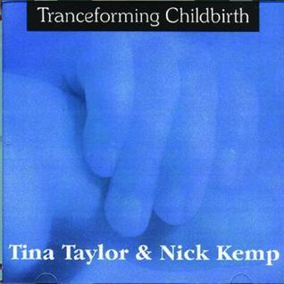 Tranceforming Childbirth  by  Tina Taylor