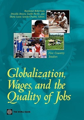 Globalization, Wages, and the Quality of Jobs: Five Country Studies  by  Raymond Robertson