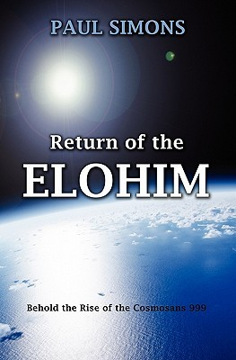 Return of the Elohim, (Behold the Rise of the Cosmosans 999)  by  Paul Simons