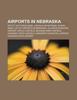 Airports in Nebraska: Offutt Air Force Base, Lincoln Air National Guard Base, List of Airports in Nebraska, Alliance Municipal Airport Source Wikipedia