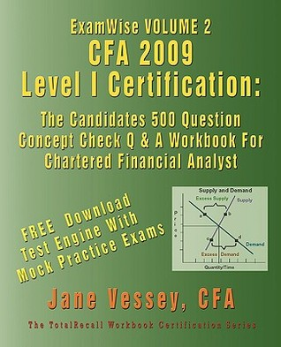 Examwise Volume 2 Cfa 2009 Level I Certification the Candidates 500 Question Concept Check Q & A Workbook for Chartered Financial Analyst  by  Jane Vessey