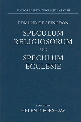 Edmund of Abingdon: Speculum Religiosorum and Speculum Ecclesie  by  H. P. Forshaw