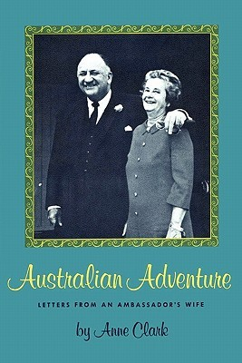 Australian Adventure: Letters from an Ambassadors Wife  by  Anne Clark