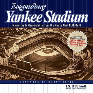 Legendary Yankee Stadium: Memories & Memorabilia from the House That Ruth Built Thomas Oconnell