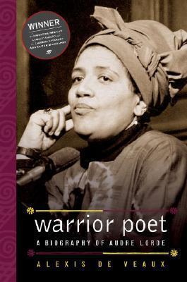 Warrior Poet: A Biography of Audre Lorde Alexis De Veaux