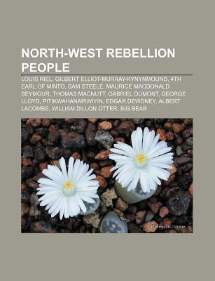 North-West Rebellion People: Louis Riel, Gilbert Elliot-Murray-Kynynmound, 4th Earl of Minto, Sam Steele, Maurice MacDonald Seymour Source Wikipedia