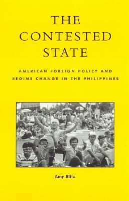 The Contested State: American Foreign Policy and Regime Change in the Philippines Amy Blitz