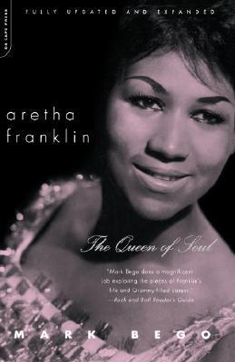 Aretha Franklin: The Queen Of Soul Mark Bego