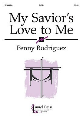 My Saviors Love to Me Penny Rodriguez
