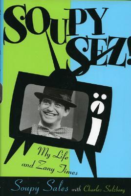Soupy Sez!: My Life and Zany Times Soupy Sales