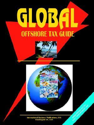 Global Offshore Tax Guide, Volume 1 USA International Business Publications