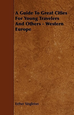 A Guide to Great Cities for Young Travelers and Others - Western Europe  by  Esther Singleton