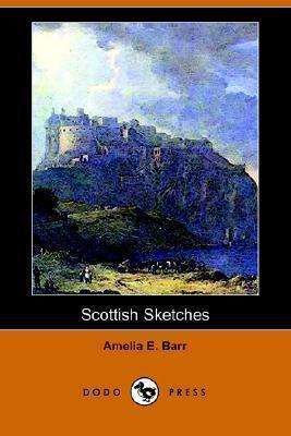 Scottish Sketches  by  Amelia E. Barr
