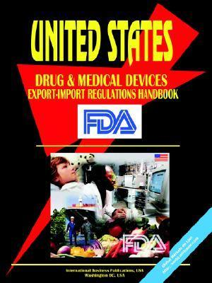 Us Drug and Medical Devices Export-Import Regulations Handbook  by  USA International Business Publications