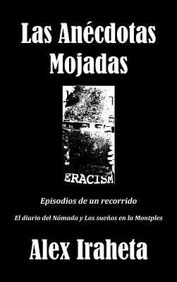 Las Anecdotas Mojadas: Episodios de Un Recorrido  by  Alex Iraheta
