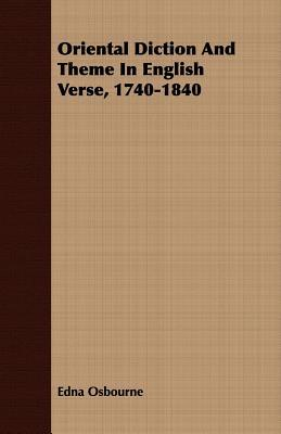 Oriental Diction and Theme in English Verse, 1740-1840 Edna Osbourne
