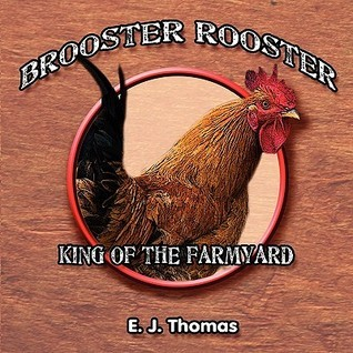 Brooster Rooster: King of the Farmyard E.J. Thomas