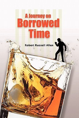 A Journey on Borrowed Time  by  Robert Russell Allen