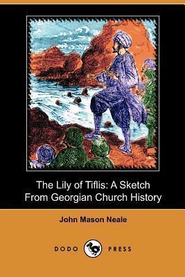 The Lily of Tiflis: A Sketch from Georgian Church History  by  John Mason Neale