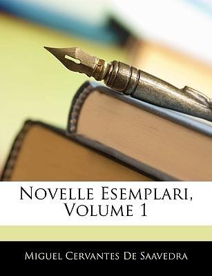 Novelle Esemplari, Volume 1 Miguel de Cervantes Saavedra