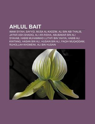 Ahlul Bait: Imam Syiah, Sayyid, Musa Al-Kadzim, Ali Bin ABI Thalib, Jafar Ash-Shadiq, Ali AR-Ridha, Abubakar Bin Ali Syahab Source Wikipedia