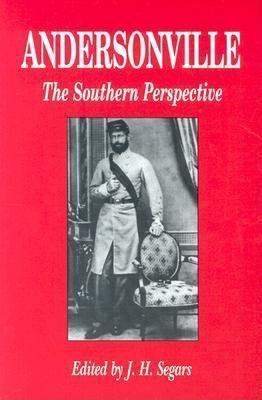 Andersonville: The Southern Perspective  by  J.H. Segars