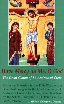 Have Mercy on Me, O God: The Great Canon of St. Andrew of Crete  by  J. Michael Thompson