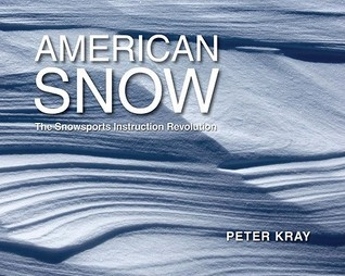 American Snow: The Snowsports Instruction Revolution  by  Peter Kray