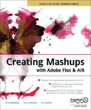 Creating Mashups with Adobe Flex and AIR  by  Chris Korhonen