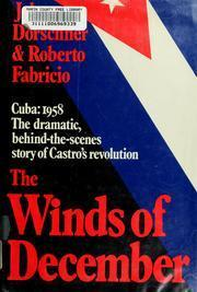 The Winds of December: The Cuban Revolution of 1958 John Dorschner