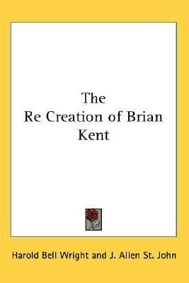 The Re Creation of Brian Kent Harold Bell Wright