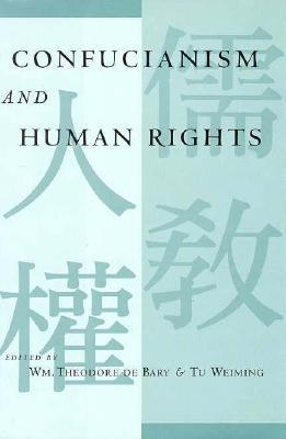Confucianism and Human Rights  by  William Theodore de Bary