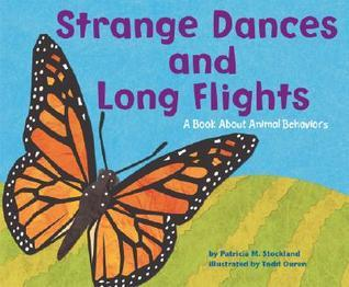 Strange Dances And Long Flights: A Book About Animal Behaviors  by  Patricia M. Stockland