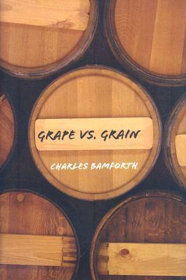 Grape Vs. Grain: A Historical, Technological, and Social Comparison of Wine and Beer  by  Charles W. Bamforth