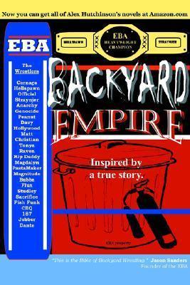Backyard Empire: Inspired a True Story. by Alex Hutchinson