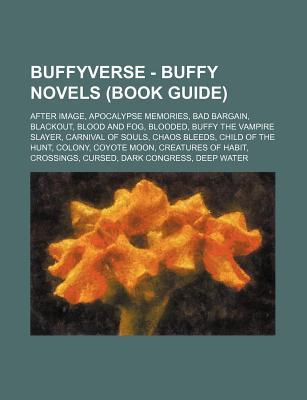 Buffyverse - Buffy Novels (Book Guide): After Image, Apocalypse Memories, Bad Bargain, Blackout, Blood and Fog, Blooded, Buffy the Vampire Slayer, Car  by  Source Wikipedia