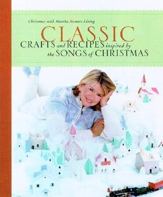 Classic Crafts and Recipes Inspired  by  the Songs of Christmas by Martha Stewart