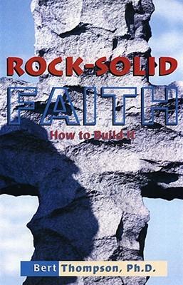 Rock Solid Faith I: How To Build It Bert Thompson