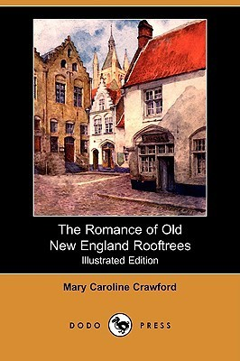 The Romance of Old New England Rooftrees (Illustrated Edition) Mary Crawford