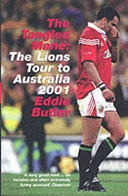 The Tangled Mane: The Lions Tour to Australia 2001  by  Eddie Butler