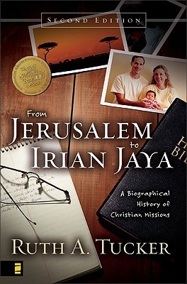 From Jerusalem to Irian Jaya: A Biographical History of Christian Missions  by  Ruth A. Tucker