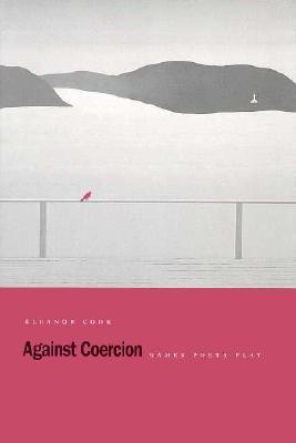 Against Coercion: Games Poets Play  by  Eleanor Cook