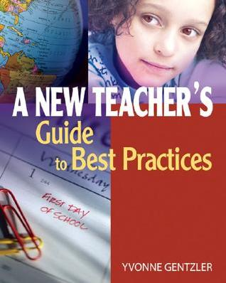 A New Teachers Guide to Best Practices  by  Yvonne S. Gentzler