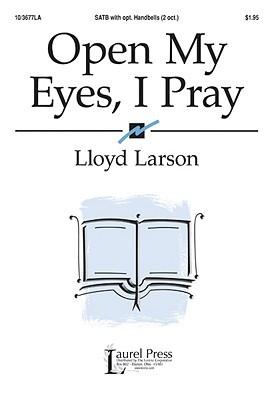 Open My Eyes, I Pray  by  Lloyd Larson